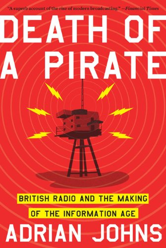 Death of a Pirate: British Radio and the Making of the Information Age por Adrian Johns