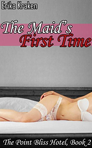 The Maid's First Time (The Point Bliss Hotel Book 2)
