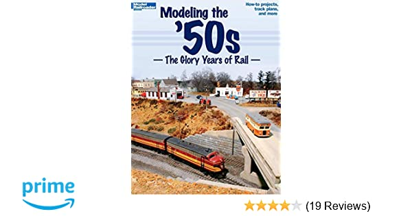 modeling the 50s the glory years of rail