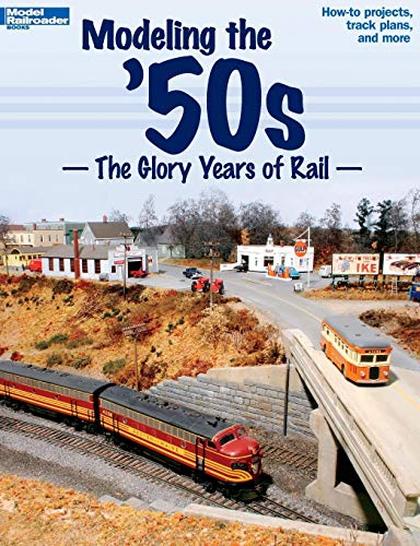 Modeling the '50s: The Glory Years of Rail (Model Railroader) ()