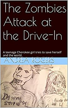 The Zombies Attack at the Drive-In: A teenage Cherokee girl tries to save herself and the world. by [Rogers, Andrea]