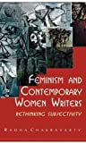 Feminism and Contemporary Women Writers: Rethinking Subjectivity, Radha Chakravarty, 0415467314