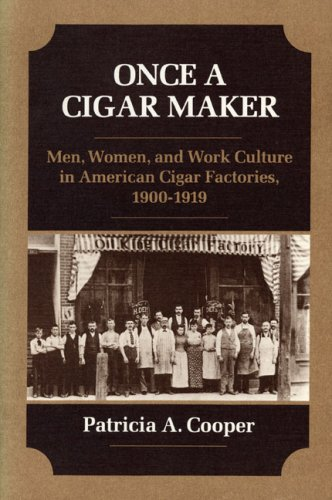 ONCE A CIGAR MAKER: Men, Women, and Work Culture in American Cigar Factories, 1900-1919 (Working Class in American History) ()