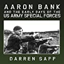 Aaron Bank and the Early Days of US Army Special Forces Audiobook by Darren Sapp Narrated by Dean Wagner