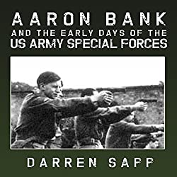 Aaron Bank and the Early Days of US Army Special Forces