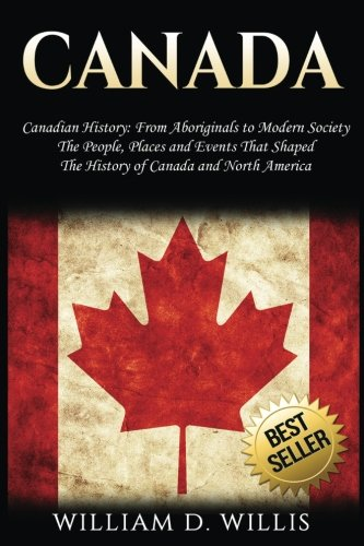 tory: From Aboriginals to Modern Society - The People, Places and Events That Shaped The History of Canada and North America ()
