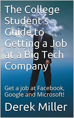 Download The College Student's Guide to Getting a Job at a Big Tech Company: Get a job at Facebook, Google and Microsoft! Pdf