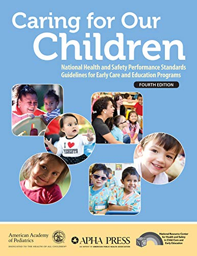 Caring for Our Children: National Health and Safety Performance Standards; Guidelines for Early Care and Education Programs (Best International Public Health Programs)