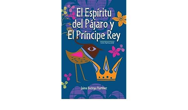 Amazon.com: El espíritu del pájaro y el príncipe rey: Cuento espiritual juvenil (Spanish Edition) eBook: Jaime Bedoya Martínez, Jaime Vaca: Kindle Store