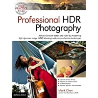 Professional Hdr Photography: Achieve Brilliant Detail and Color by Mastering High Dynamic Range (HDR) Shooting and Postproduction Techniques