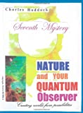 Seventh Mystery:Nature and Your Quantum Observer, Charles Haddock, 1448650526