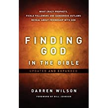 Finding God In The Bible: What Crazy Prophets, Fickle Followers And Dangerous Outlaws Reveal About Friendship With God