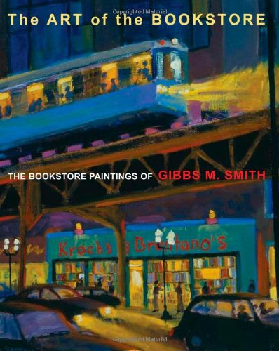 The Art of the Bookstore: The Bookstore Paintings of Gibbs M Smith