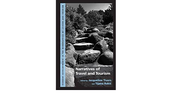 Narratives of Travel and Tourism (Current Developments in the Geographies of Leisure and Tourism)