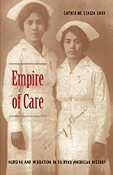 Empire of Care: Nursing and Migration in Filipino American History (American Encounters/Global Interactions)