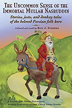 The Uncommon Sense of the Immortal Mullah Nasruddin: Stories, jests, and donkey tales of the beloved Persian folk hero by [Suresha, Ron J.]