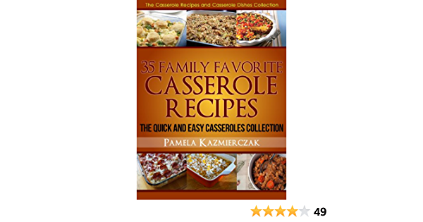 35 Family Favorite Casserole Recipes – The Quick and Easy Casseroles Collection (The Casserole Recipes and Casserole Dishes Collect Book 3)