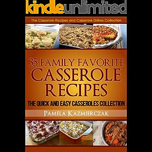 35 Family Favorite Casserole Recipes – The Quick and Easy Casseroles Collection (The Casserole Recipes and Casserole…