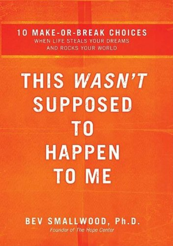 This Wasn't Supposed to Happen to Me: 10 Make-or-Break Choices When Life Steals Your Dreams and Rocks Your World ebook