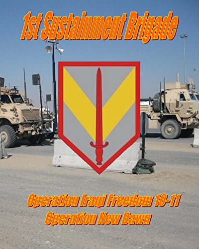 1st Sustainment Brigade Yearbook: Operation Iraqi Freedom 10-11; Operation New Dawn