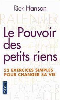 Le pouvoir des petits riens : 52 exercices quotidiens pour changer sa vie par Hanson