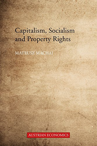 Capitalism, Socialism, and Property Rights: Why Market Socialism Cannot Substitute the Market