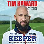 The Keeper: A Life of Saving Goals and Achieving Them | Tim Howard,Ali Benjamin