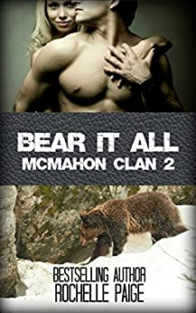 Bear It All: McMahon Clan 2 (Fated Mates Book 5) by [Paige, Rochelle]
