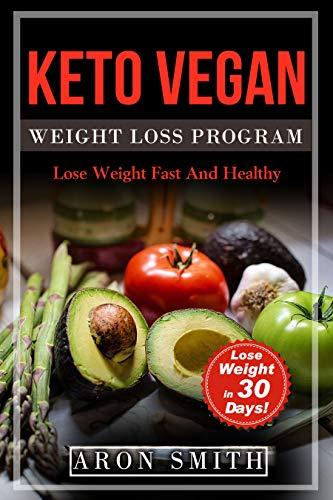 keto Vegan: Weight Loss Program in order to control the low carb in keto vegan lifestyle. A helpful guide to deal with keto vegan meal plan, keto vegan ... recipes (lose weight fast and healthy 2) by Aron Smith