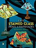 Easy Stained Glass Panel Lampshades: 20 Original Designs (Dover Stained Glass Instruction)