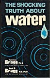 The Shocking Truth about Water - newer revision available, Paul C. Bragg and Patricia Bragg, 0877900000