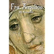 Fra Angelico: 120 Masterpieces (Annotated Masterpieces Book 106)