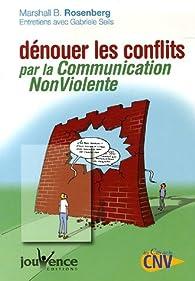 Dénouer les conflits par la Communication NonViolente par Marshall B. Rosenberg