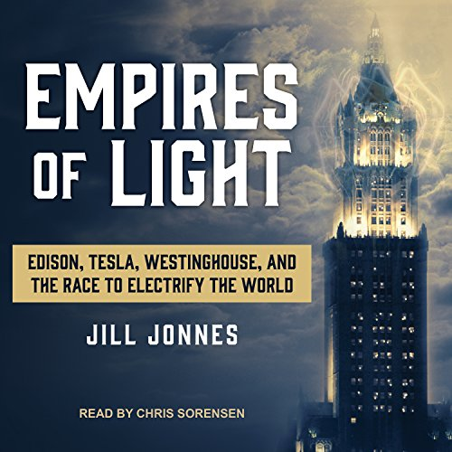 Empires of Light: Edison, Tesla, Westinghouse, and the Race to Electrify the World by Tantor Audio
