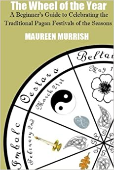 Book The Wheel of The Year: A Beginner's Guide to Celebrating the Traditional Pagan Festivals of the Seasons