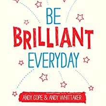 Be Brilliant Every Day Audiobook by Andy Whittaker, Andy Cope Narrated by Kris Dyer