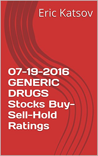 Download PDF 07-19-2016  GENERIC DRUGS  Stocks Buy-Sell-Hold Ratings