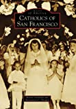 Catholics of San Francisco (Images of America: California)