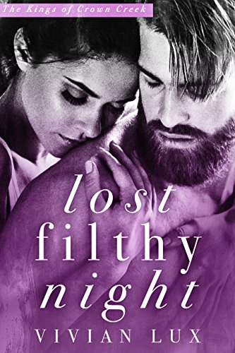 Lost Filthy Night: A Small Town Rockstar Romance (Kings of Crown Creek Book 2) by [Lux, Vivian]