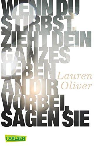 Wenn du stirbst, zieht dein ganzes Leben an dir vorbei, sagen sie Taschenbuch – 15. März 2013 Lauren Oliver Katharina Diestelmeier Carlsen 3551312001