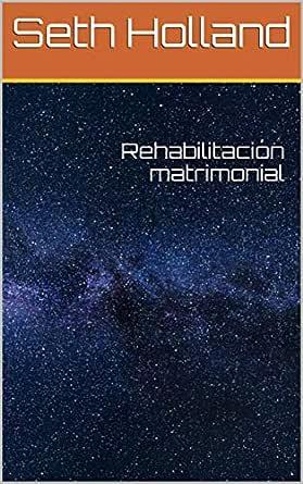 Rehabilitación matrimonial eBook: Holland, Seth: Amazon.es: Tienda Kindle