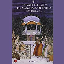 Private Life Of The Mughals Of India: 1526-1803 A.D. Audiobook by R. Nath Narrated by Surjan Singh