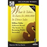 What It Takes...To Earn $1,000,000 In Direct Sales: Million Dollar Achievers Reveal the Secrets to Becoming Wildly Successful in MLM (Vol. 1)