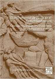 El instrumental de pesca en el Fretum Gaditanum (siglos V a.C. - VI d.C.): Analisis tipo-cronologico y comparativa atlantico-mediterranea