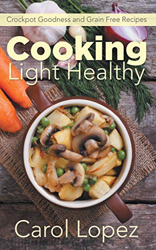 Cooking Light Healthy: Crockpot Goodness and Grain Free Recipes
