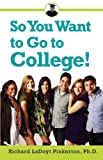 So You Want to Go to College!, Richard LaDoyt Pinkerton, 0533163463