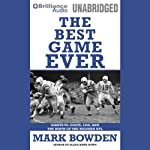 The Best Game Ever: Colts vs. Giants, 1958, and the Birth of the Modern NFL | Mark Bowden