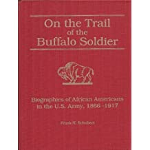 On the Trail of the Buffalo Soldier: Biographies of African Americans in the U.S. Army, 1866-1917