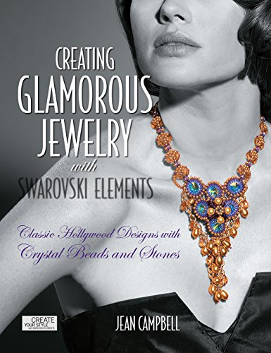(Creating Glamorous Jewelry with Swarovski Elements: Classic Hollywood Designs with Crystal Beads and Stones)