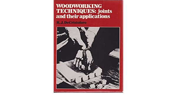 Woodworking Techniques Joints And Their Applications R J